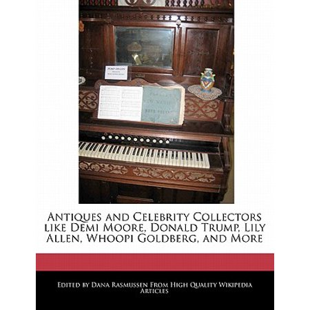 Antiques and Celebrity Collectors Like Demi Moore, Donald Trump, Lily Allen, Whoopi Goldberg, and (A Few Good Men Demi Moore Scene)