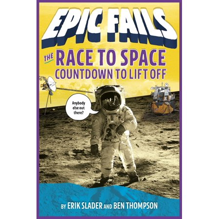 The Race to Space: Countdown to Liftoff (Epic Fails (Best Epic Fails Ever)