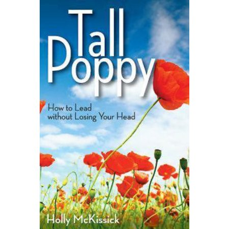 Tall Poppy : How to Lead Without Losing Your Head