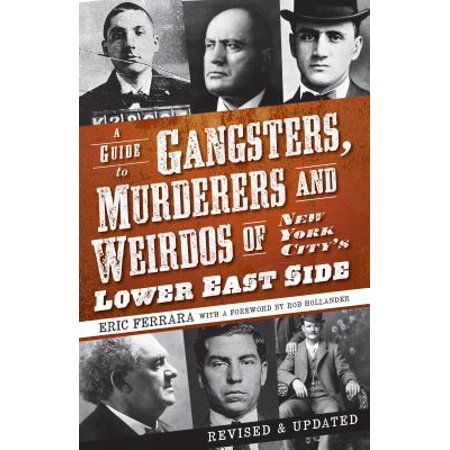 A Guide to Gangsters, Murderers and Weirdos of New York City's Lower East