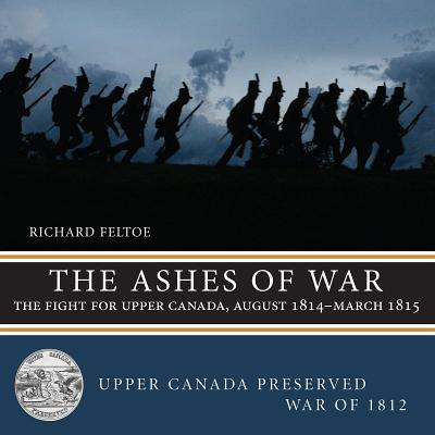 Upper Canada Preserved War of 1812: The Ashes of War (Paperback)