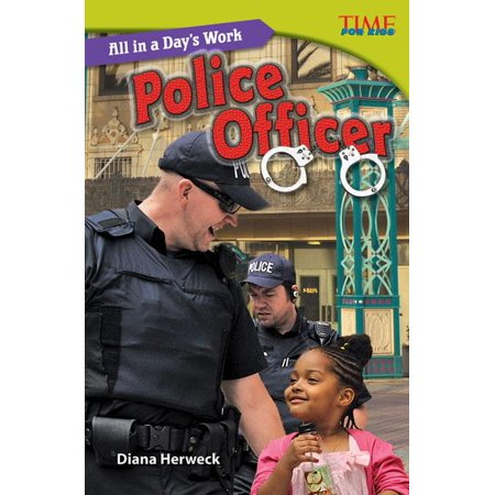 Time for Kids Nonfiction Readers: Level 5.3: All in a Day's Work: Police Officer (Challenging)