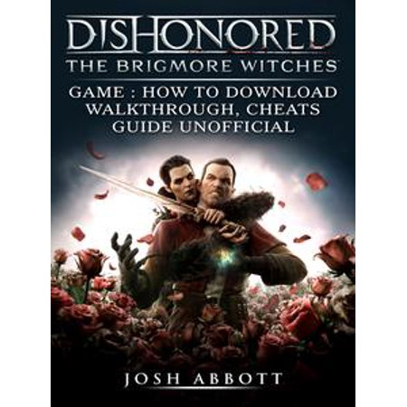 Dishonored The Brigmore Witches Game: How to Download, Walkthrough, Cheats, Guide Unofficial - eBook (Witch Girl Adult Game)