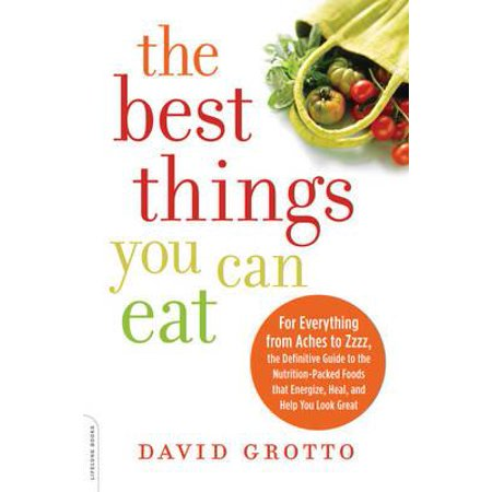 The Best Things You Can Eat : For Everything from Aches to Zzzz, the Definitive Guide to the Nutrition-Packed Foods that Energize, Heal, and Help You Look (Best Food Of The Month Gifts)