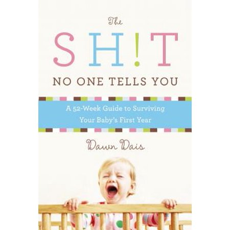 The Sh!t No One Tells You : A Guide to Surviving Your Baby's First