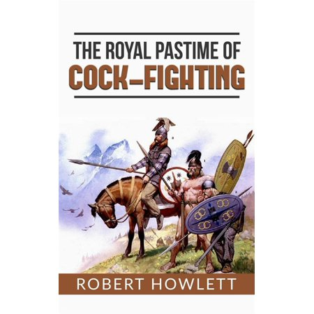 The Royal Pastime of Cock-fighting or The art of breeding, feeding, fighting, and curing cocks of the game - eBook - The Feeding Of The 5000