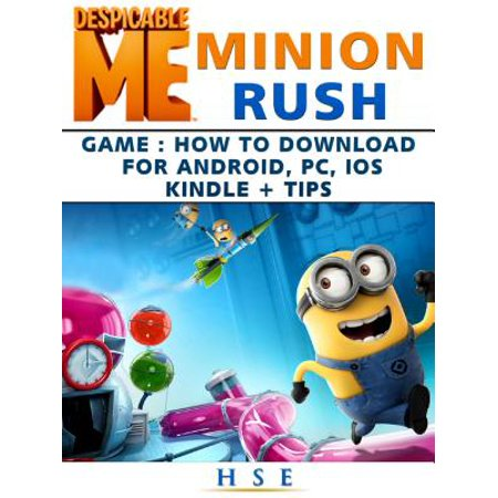 Despicable Me Minion Rush Game How to Download for Android, PC, IOS Kindle Tips - eBook
