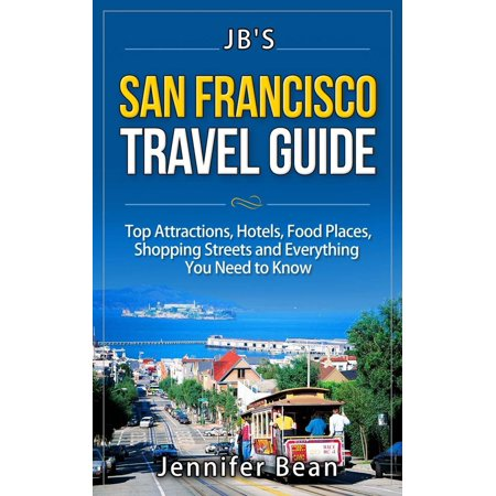 San Francisco Travel Guide: Top Attractions, Hotels, Food Places, Shopping Streets, and Everything You Need to Know -