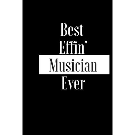 Best Effin Musician Ever: Gift for Music Lover Player Writer Composer - Funny Composition Notebook - Cheeky Joke Journal Planner for Bestie Frie