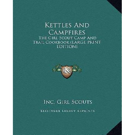 Kettles And Campfires  The Girl Scout Camp And Trail Cookbook  Large Print Edition
