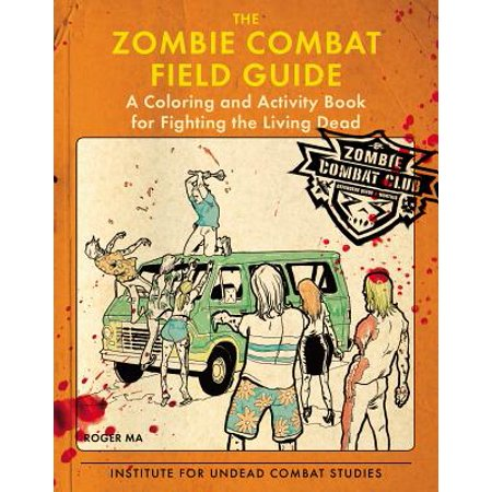 The Zombie Combat Field Guide Adult Coloring Book: A Coloring and Activity  Book for Fighting the Living Dead