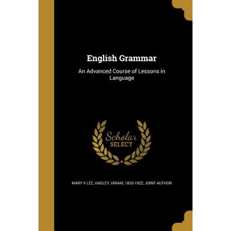 English Grammar : An Advanced Course of Lessons in -