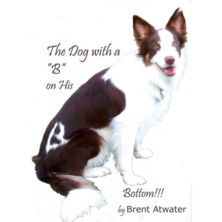 """the Dog with a """"B"""" on His Bottom!!! - eBook"""