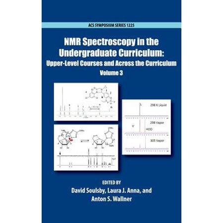 NMR Spectroscopy in the Undergraduate Curriculum : Upper-Level Courses and Across the Curriculum Volume (Federation Of Analytical Chemistry And Spectroscopy Societies)