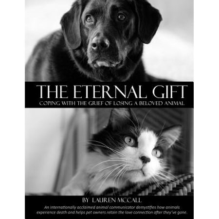 The Eternal Gift : Coping with the Grief of Losing a Beloved Animal