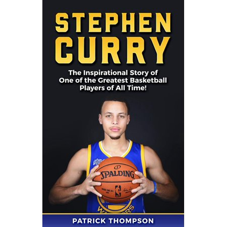 Stephen Curry: The Inspirational Story of One of the Greatest Basketball Players of All Time! - (Best Basketball Players Of All Time)
