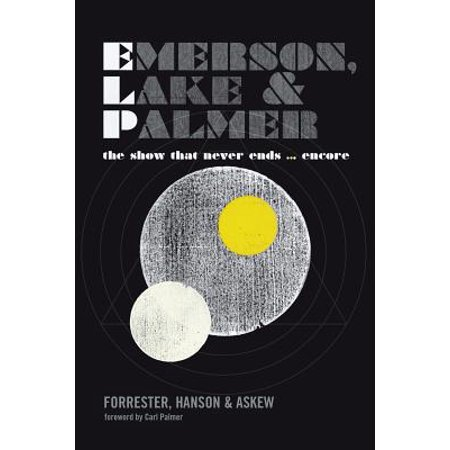 Emerson, Lake and Palmer : The Show That Never Ends ...