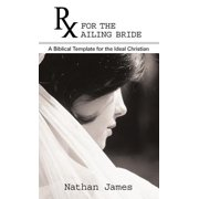 RX for the Ailing Bride : A Biblical Template for the Ideal Christian