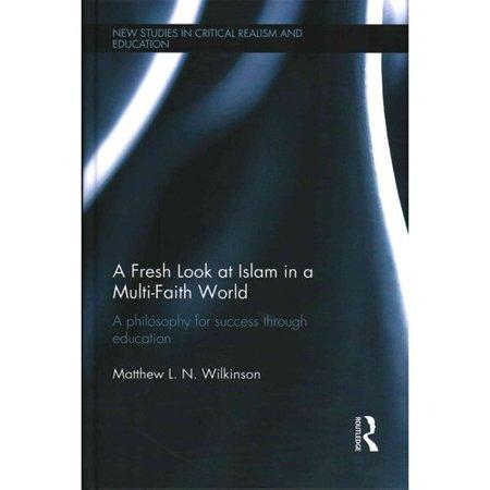 A Fresh Look at Islam in a Multi-Faith World: A Philosophy for Success Through Education