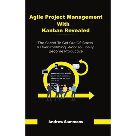 Agile Project Management With Scrum + Kanban 2 In 1: The Last 2 Approaches You'll Need To Become More Productive And Meet Your Project Goals (Hardcover) Two Become One Seal