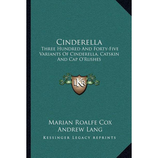 Cinderella : Three Hundred And Forty-Five Variants Of