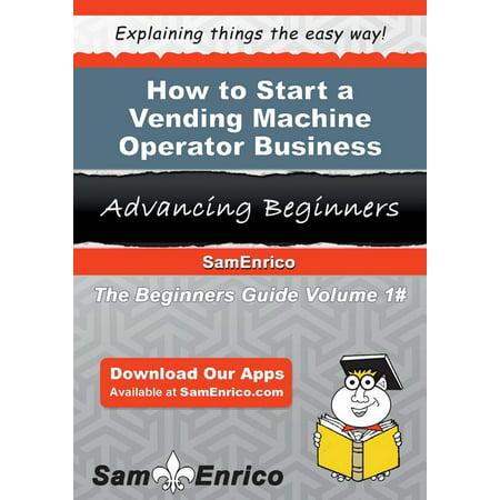 How to Start a Vending Machine Operator Business - (Sunglasses Vending Machine)