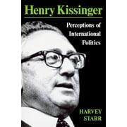 Henry Kissinger: Perceptions of International Politics (Paperback)