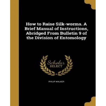 How To Raise Silk Worms A Brief Manual Of Instructions Abridged