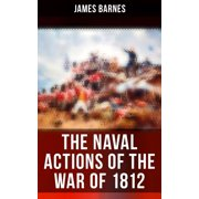 The Naval Actions of the War of 1812 - eBook