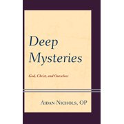 Deep Mysteries: God, Christ and Ourselves (Paperback)