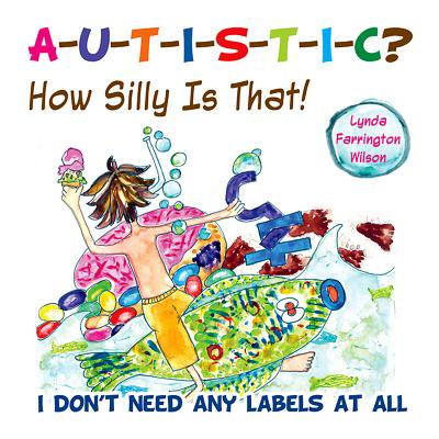 Autistic? How Silly Is That! : I Don't Need Any Labels at All (How Much Is Silly String)