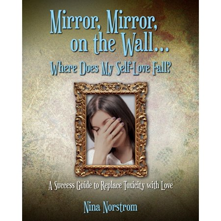 Mirror, Mirror, On the Wall, Where Does My Self-Love Fall? - eBook ()