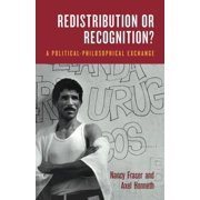 Redistribution or Recognition? : A Political-Philosophical Exchange