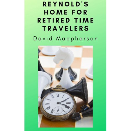 Reynold's Home for Retired Time Travelers - eBook (Best Part Time Jobs For Retirees)