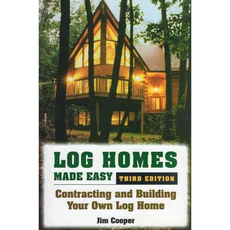 Log Homes Made Easy Contracting And Building Your Own Log Home