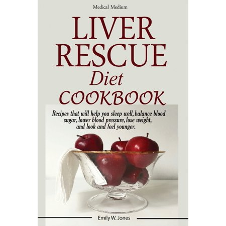 Liver Rescue Diet Cookbook: : Recipes that will help you sleep well, balance blood sugar, lower blood pressure, lose weight, and look and feel younger. (Best Way To Lower Blood Sugar Quickly)