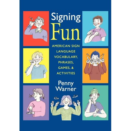 Signing Fun : American Sign Language Vocabulary, Phrases, Games, and Activities