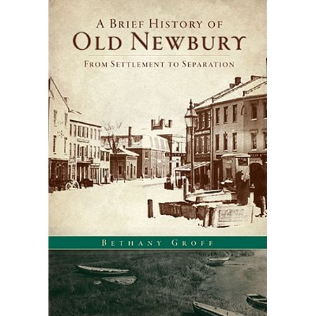 A Brief History of Old Newbury : From Settlement to Separation