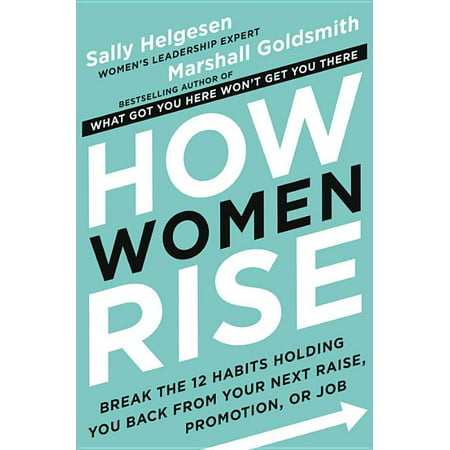 How Women Rise : Break the 12 Habits Holding You Back from Your Next Raise, Promotion, or Job (Hardcover)