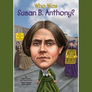Who Was Susan B. Anthony? - Audiobook
