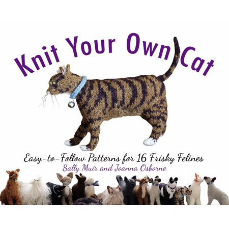 Easy Sock Knitting Patterns - Knit Your Own Cat : Easy-to-Follow Patterns for 16 Frisky Felines