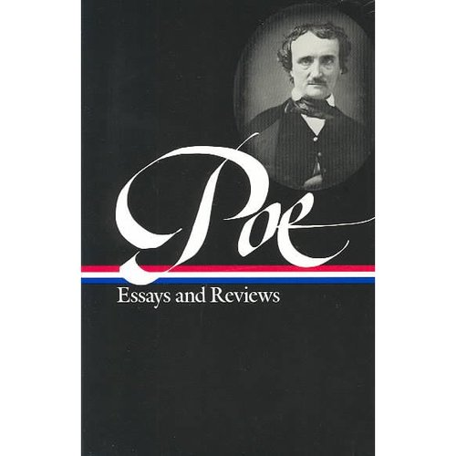 Edgar Allan Poe Essays and Reviews: Theory of Poetry, Reviews of British and Continental Authors, Reviews of American Authors and American Literatur