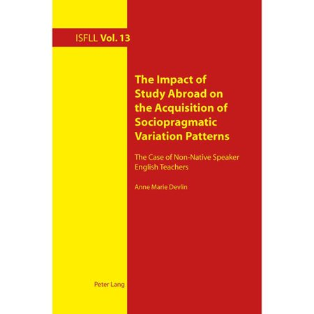 The Impact Of Study Abroad On The Acquisition Of Sociopragmatic Variation Patterns  The Case Of Non Native Speaker English Teachers  Intercultural Studies And Foreign Language Learning   Paperback