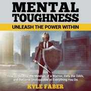 Mental Toughness – Unleash the Power Within - Audiobook