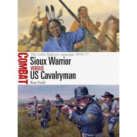 Combat: Sioux Warrior Vs Us Cavalryman : The Little Bighorn Campaign 1876-77 (Paperback)