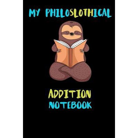 My Philoslothical Addition Notebook: Blank Lined Notebook Journal Gift Idea For (Lazy) Sloth Spirit Animal Lovers Paperback ()