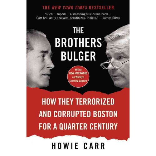 The Brothers Bulger : How They Terrorized and Corrupted Boston for a Quarter Century