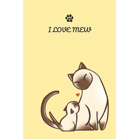 I Love Mew : Siamese Cat and Kitten Cute Notebook Blank Journal, 120 pages (soft cover, wide rule) (6x9 inch)