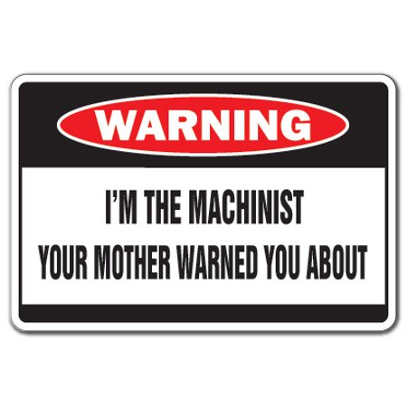 Mom Wall - I'm The Machinist Warning Decal | Indoor/Outdoor | Funny Home Décor for Garages, Living Rooms, Bedroom, Offices | SignMission Metal Mother Cut Gag Gift Funny Tool Die Maker Wall Plaque Decoration