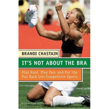 It's Not About The Bra: Play Hard, Play Fair, And Put The Fun Back Into Competitive Sports Youth sports aren't just about fun and games anymore. What should be a pleasurable experience is often marred by poor sportsmanship, trash talking, win-at-all-cost attitudes, and, in the worst cases, violence. But World Cup soccer champion and Olympic gold medalist Brandi Chastain has a solution. In It's Not About the Bra, Chastain draws on lessons learned in her phenomenal career and in her experience as a parent to illuminate  the beautiful game  and provide creative answers to the challenges that face young athletes and their parents. Chastain emphasizes the importance of developing leadership skills, finding (and becoming) role models, and giving back to one's team and community. She offers a blueprint for kids and parents alike on how to play fair, win (and lose) with grace, and, above all, have a good time doing it.